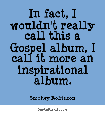Inspirational quotes - In fact, i wouldn't really call this a gospel..