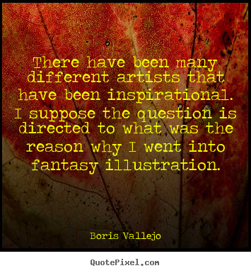 Quotes about inspirational - There have been many different artists that have been inspirational...