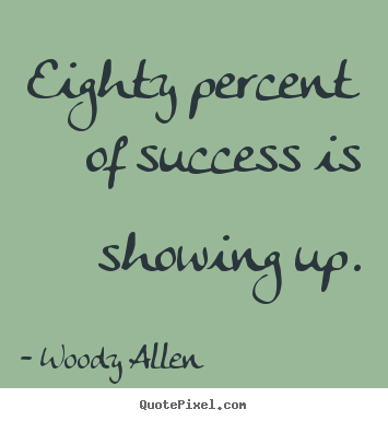 Quote about inspirational - Eighty percent of success is showing up.