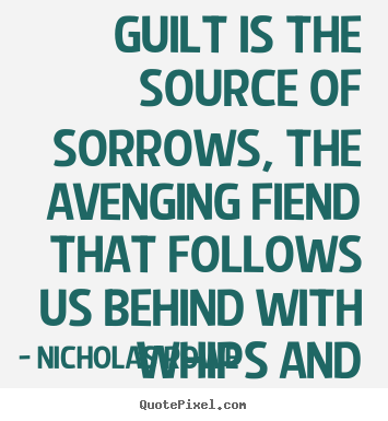 Inspirational quote - Guilt is the source of sorrows, the avenging fiend that follows us behind..