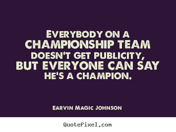Inspirational quote - Everybody on a championship team doesn't get publicity, but everyone..