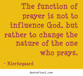 Quote about inspirational - The function of prayer is not to influence..