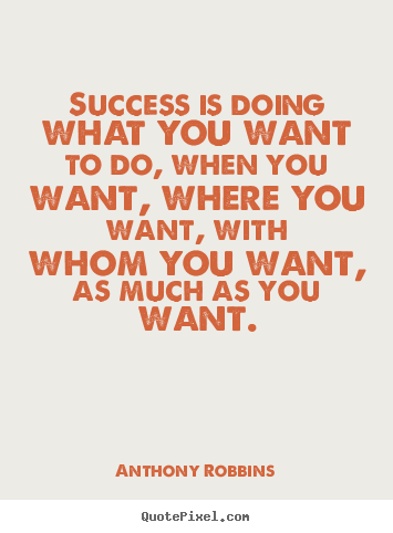 Inspirational quotes - Success is doing what you want to do, when you..