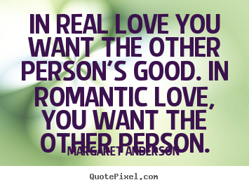 Quotes about inspirational - In real love you want the other person's good. in romantic love,..