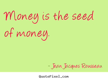 How to make picture quote about inspirational - Money is the seed of money.