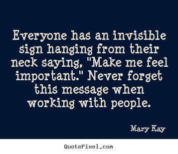 Everyone has an invisible sign hanging from their.. Mary Kay famous inspirational quote
