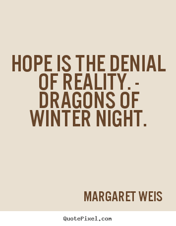 Margaret Weis picture quotes - Hope is the denial of reality. - dragons of winter night. - Inspirational quote