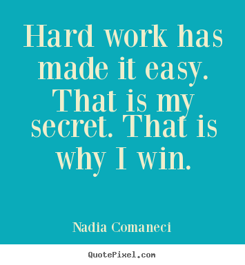 Quote about inspirational - Hard work has made it easy. that is my secret. that is why..