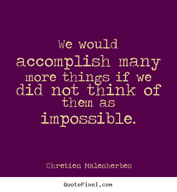 Quotes about inspirational - We would accomplish many more things if we did not think..