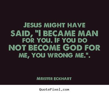 "Quotes about inspirational - Jesus might have said, ""i became man for you. if you do not become.."