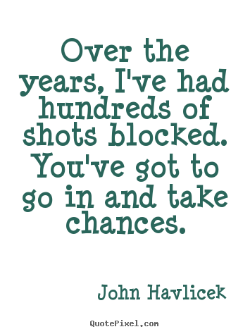 Quote about inspirational - Over the years, i've had hundreds of shots blocked...