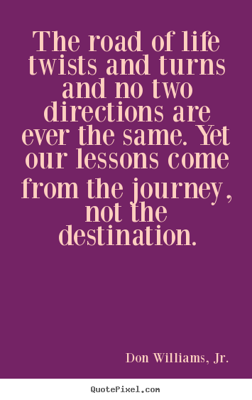 Inspirational quotes - The road of life twists and turns and no two directions are ever..