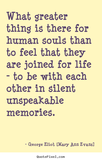 Inspirational sayings - What greater thing is there for human souls..