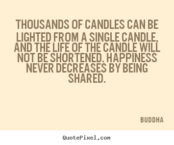 Buddha picture quotes - Thousands of candles can be lighted from a single.. - Inspirational quotes
