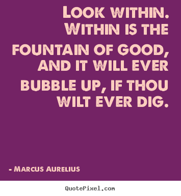 Inspirational quotes - Look within. within is the fountain of good, and it..