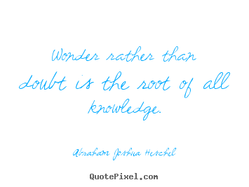 Quote about inspirational - Wonder rather than doubt is the root of all..