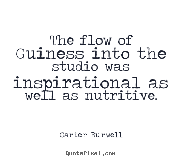Quotes about inspirational - The flow of guiness into the studio was..
