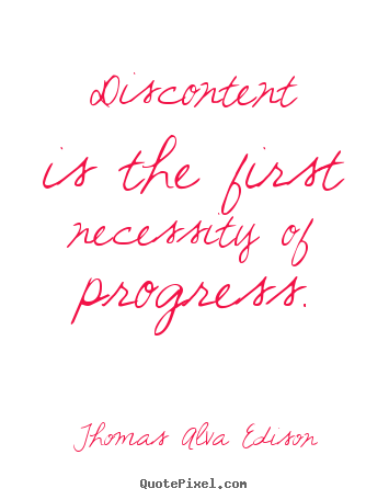 Sayings about inspirational - Discontent is the first necessity of progress.