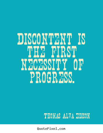Inspirational quotes - Discontent is the first necessity of progress.