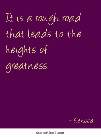Inspirational quotes - It is a rough road that leads to the heights..