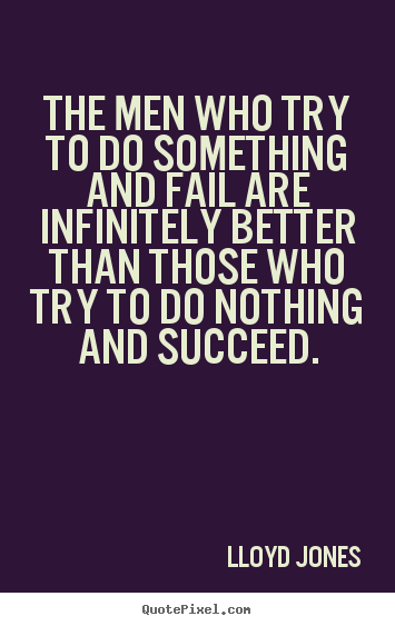Make custom picture quote about inspirational - The men who try to do something and fail are infinitely..