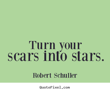 Make custom picture quotes about inspirational - Turn your scars into stars.
