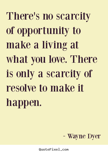 Quotes about inspirational - There's no scarcity of opportunity to make a living at..
