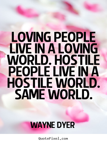 Design picture quotes about inspirational - Loving people live in a loving world. hostile people live..