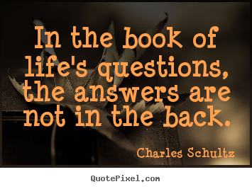 Design photo quote about inspirational - In the book of life's questions, the answers are not in the back.