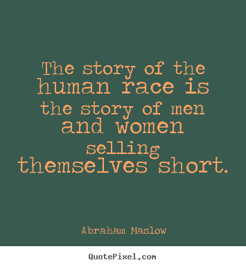 Abraham Maslow picture quotes - The story of the human race is the story.. - Inspirational quote