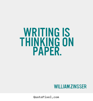 Inspirational quote - Writing is thinking on paper.