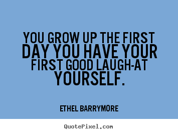 Quotes about inspirational - You grow up the first day you have your first..
