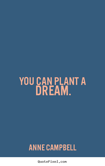 Design picture quotes about inspirational - You can plant a dream.