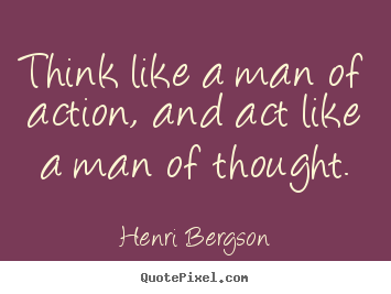Design picture quotes about inspirational - Think like a man of action, and act like a man of thought.