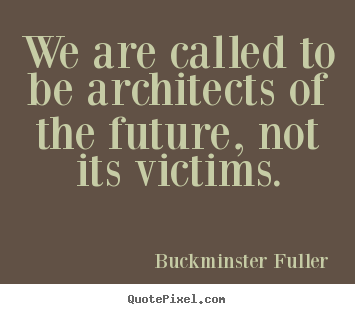 Design custom picture quotes about inspirational - We are called to be architects of the future,..