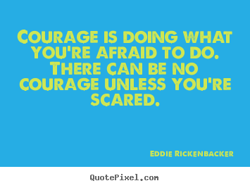 Customize picture quotes about inspirational - Courage is doing what you're afraid to do...