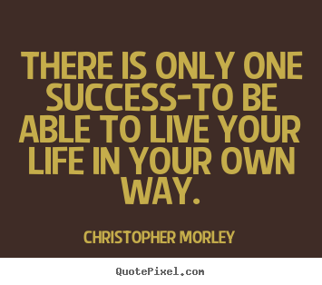 Inspirational quote - There is only one success-to be able to live your life in your own..