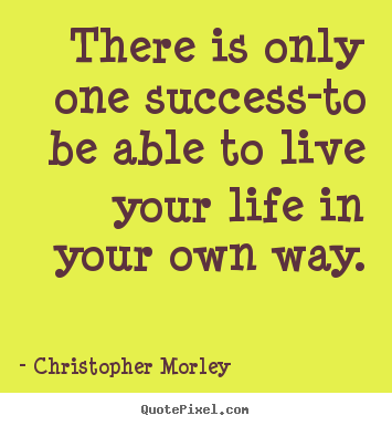 Make personalized picture quotes about inspirational - There is only one success-to be able to live your life in..