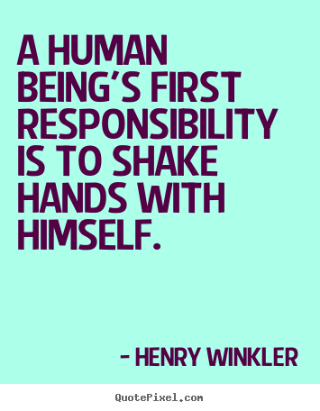 Inspirational quotes - A human being's first responsibility is to shake hands..