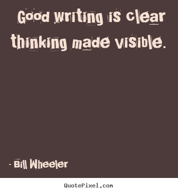 Make custom poster quotes about inspirational - Good writing is clear thinking made visible.