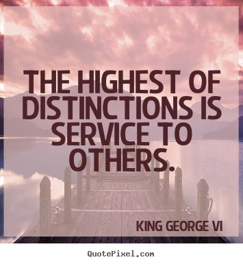Quote about inspirational - The highest of distinctions is service to..
