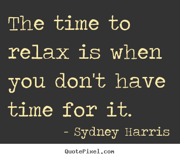 How to design photo quotes about inspirational - The time to relax is when you don't have time..
