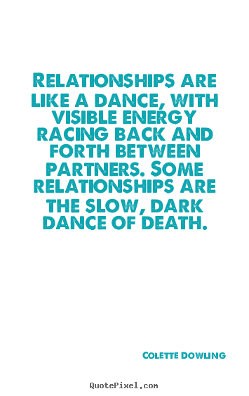 Make personalized picture quotes about inspirational - Relationships are like a dance, with visible energy..
