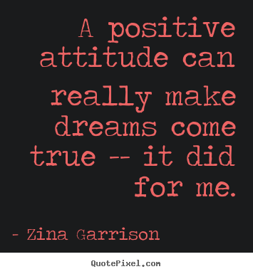 Inspirational quote - A positive attitude can really make dreams come true -- it did for me.
