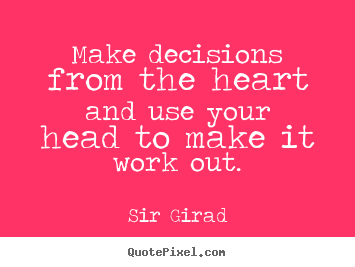 quotes about inspirational make decisions from the heart