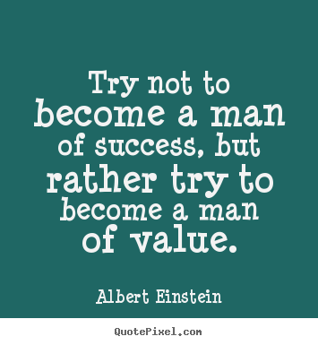 Quotes about inspirational - Try not to become a man of success, but rather..