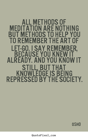 Osho picture quote - All methods of meditation are nothing but methods to help you.. - Inspirational quotes