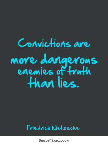 Sayings about inspirational - Convictions are more dangerous enemies of truth than..