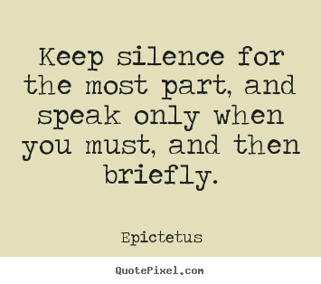 Epictetus picture quotes - Keep silence for the most part, and speak only when you must,.. - Inspirational sayings
