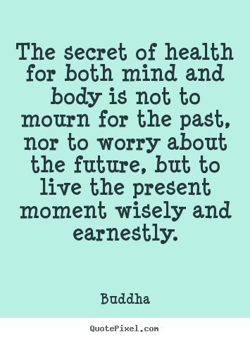 Quotes about inspirational - The secret of health for both mind and body is not to mourn..